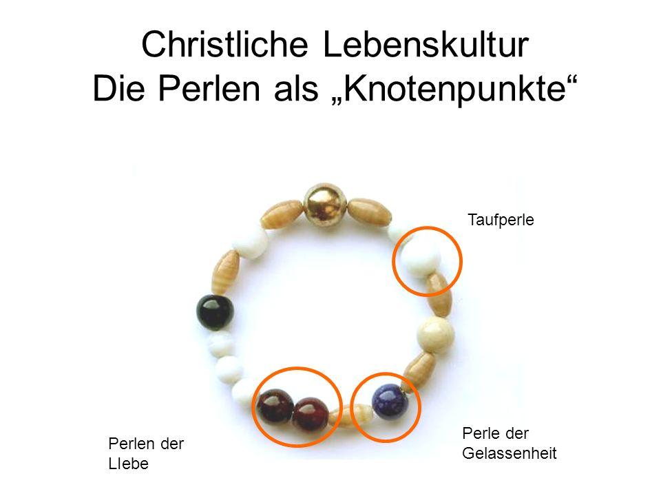 Christliche Lebenskultur Die Perlen als Knotenpunkte Taufperle Perle der Gelassenheit Perlen der LIebe