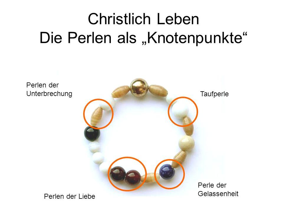 Christlich Leben Die Perlen als Knotenpunkte Taufperle Perle der Gelassenheit Perlen der Unterbrechung Perlen der Liebe