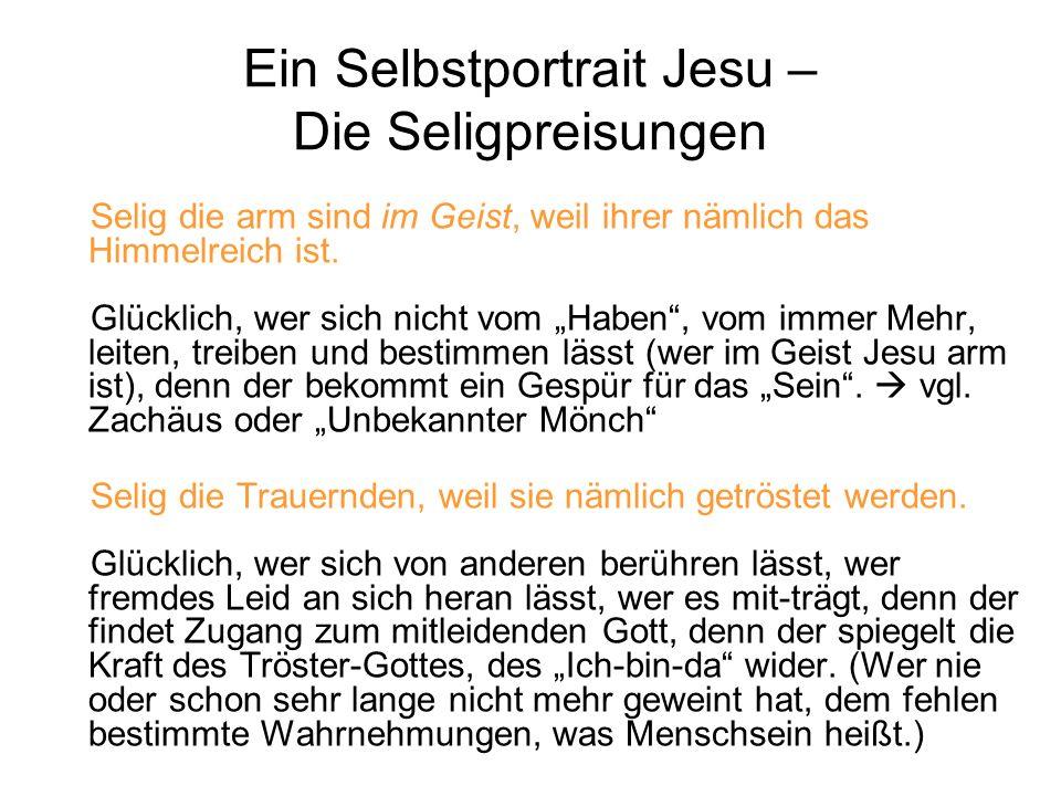 Ein Selbstportrait Jesu – Die Seligpreisungen Selig die arm sind im Geist, weil ihrer nämlich das Himmelreich ist.