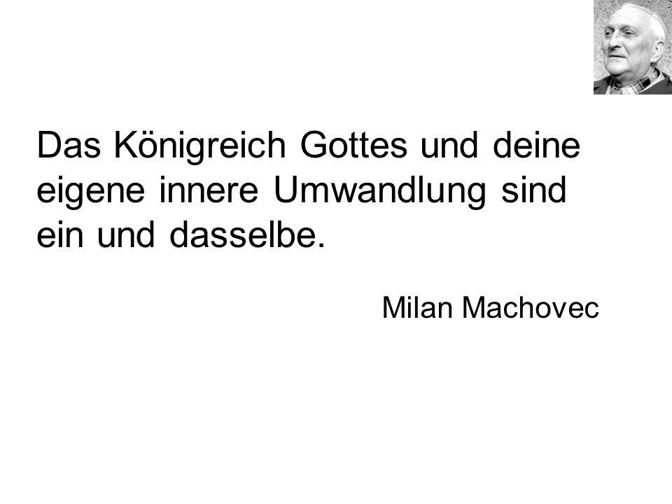 Das Königreich Gottes und deine eigene innere Umwandlung sind ein und dasselbe. Milan Machovec