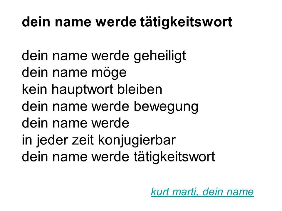 dein name werde tätigkeitswort dein name werde geheiligt dein name möge kein hauptwort bleiben dein name werde bewegung dein name werde in jeder zeit konjugierbar dein name werde tätigkeitswort kurt marti, dein name