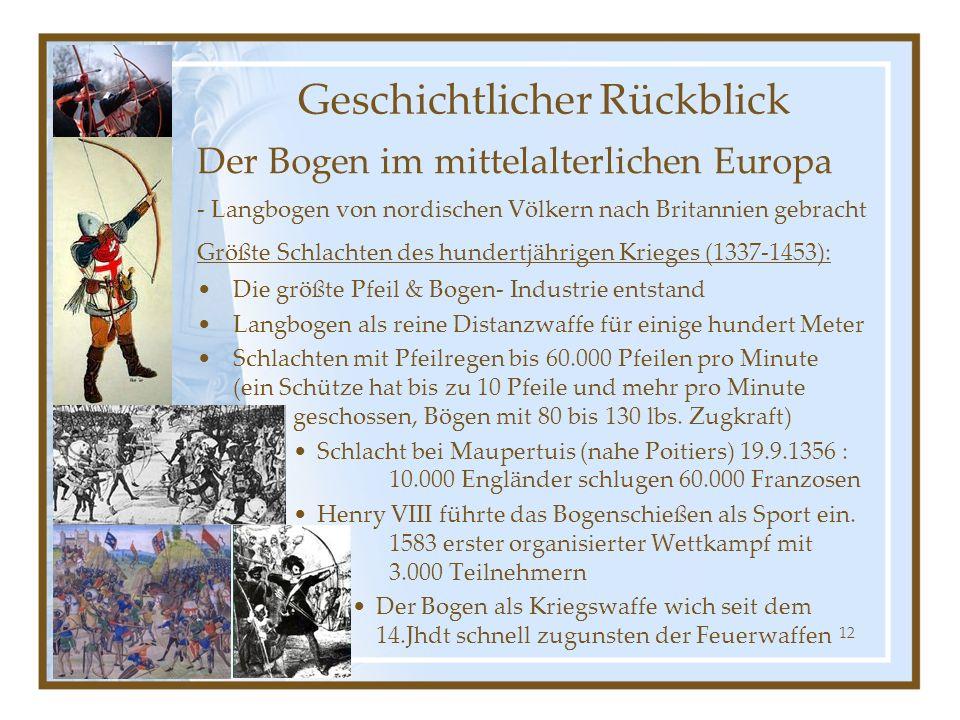 12 Der Bogen im mittelalterlichen Europa - Langbogen von nordischen Völkern nach Britannien gebracht Größte Schlachten des hundertjährigen Krieges (13