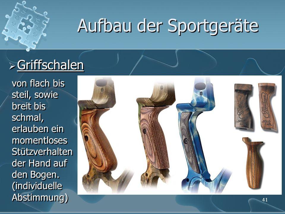 41 Griffschalen Aufbau der Sportgeräte von flach bis steil, sowie breit bis schmal, erlauben ein momentloses Stützverhalten der Hand auf den Bogen. (i