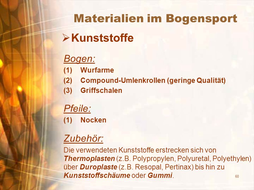 60 Materialien im Bogensport Kunststoffe Bogen: (1)Wurfarme (2)Compound-Umlenkrollen (geringe Qualität) (3)Griffschalen Pfeile: (1)Nocken Zubehör: Die