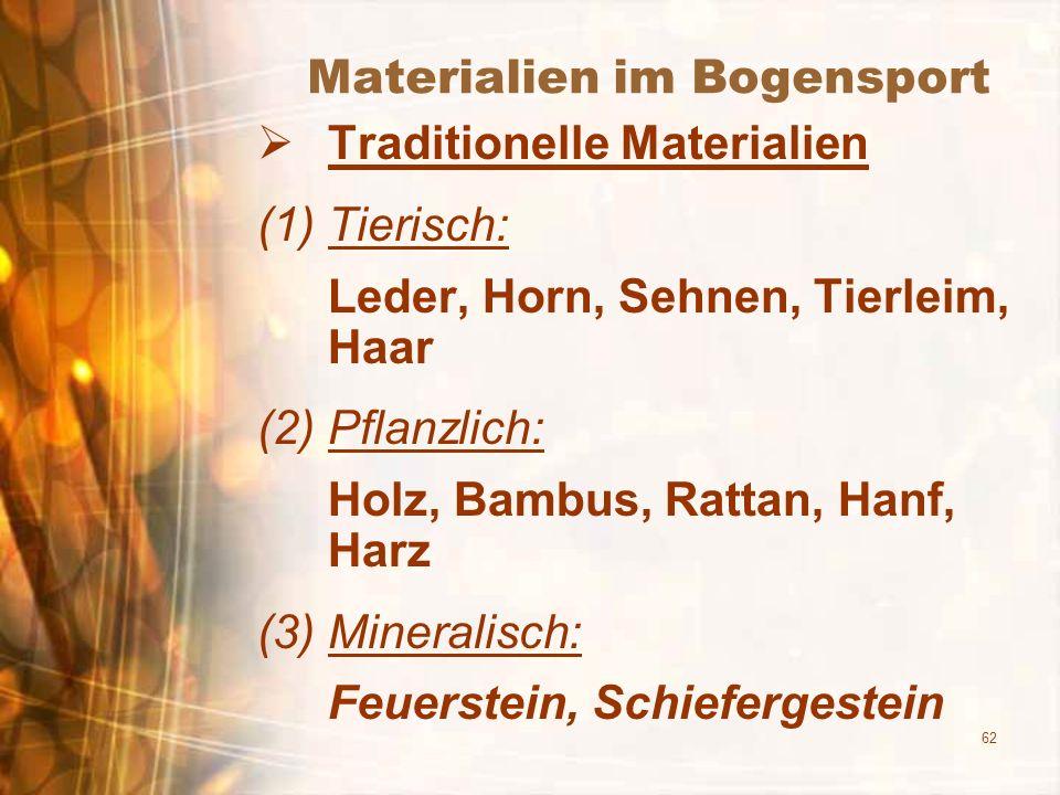 62 Materialien im Bogensport Traditionelle Materialien (1)Tierisch: Leder, Horn, Sehnen, Tierleim, Haar (2)Pflanzlich: Holz, Bambus, Rattan, Hanf, Har
