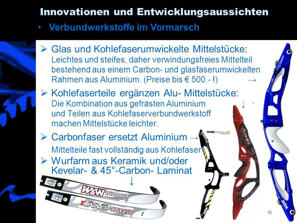 66 Innovationen und Entwicklungsaussichten Verbundwerkstoffe im Vormarsch Glas und Kohlefaserumwickelte Mittelstücke: Leichtes und steifes, daher verw