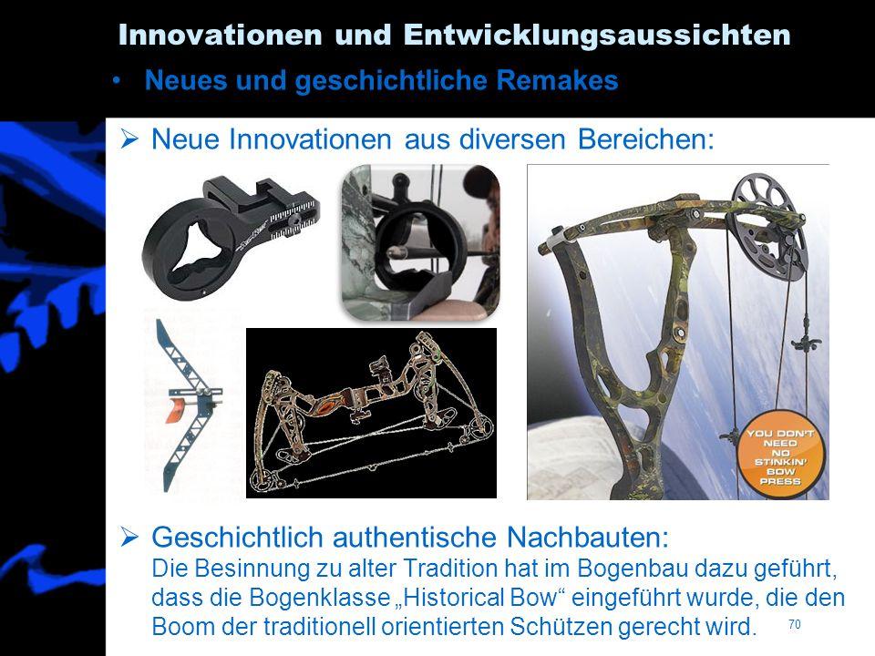 70 Innovationen und Entwicklungsaussichten Neue Innovationen aus diversen Bereichen: Geschichtlich authentische Nachbauten: Die Besinnung zu alter Tra