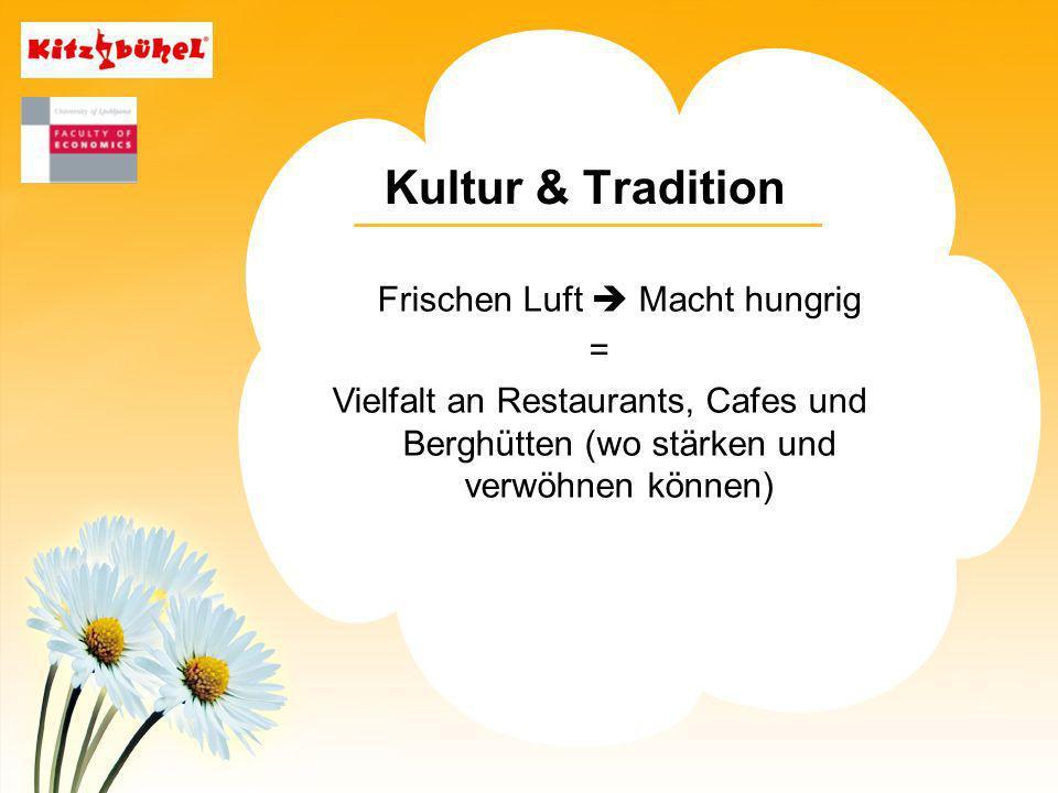 Frischen Luft Macht hungrig = Vielfalt an Restaurants, Cafes und Berghütten (wo stärken und verwöhnen können) Kultur & Tradition