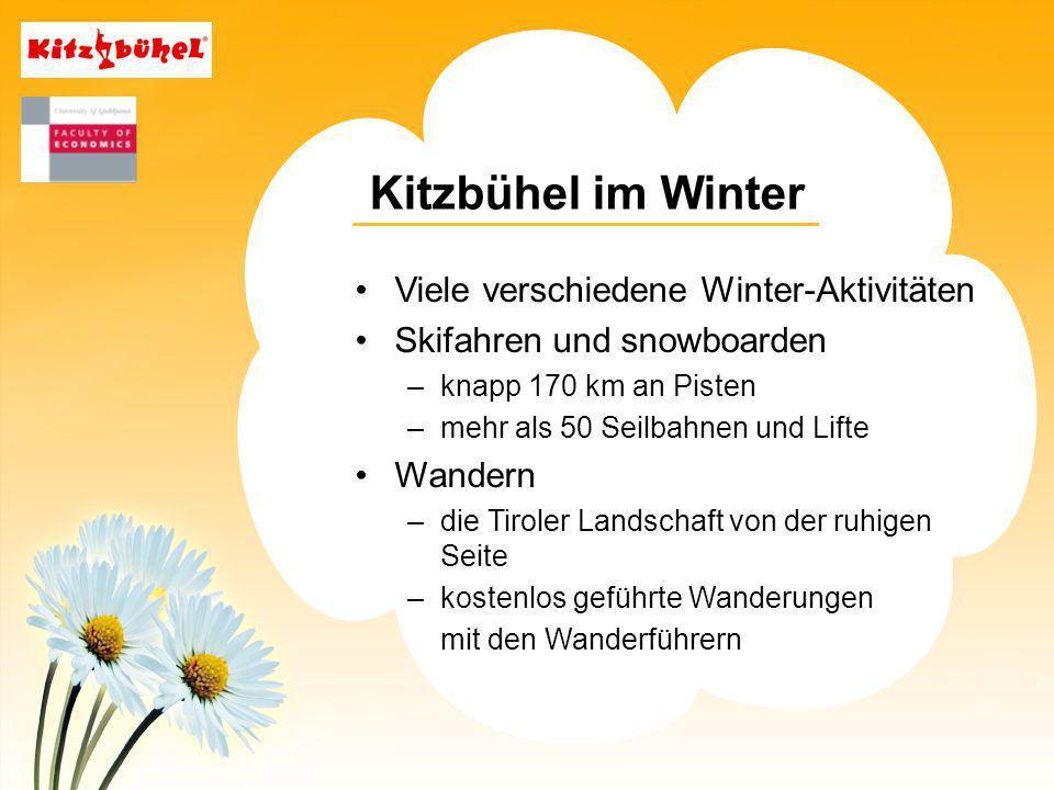 Kitzbühel im Winter Viele verschiedene Winter-Aktivitäten Skifahren und snowboarden –knapp 170 km an Pisten –mehr als 50 Seilbahnen und Lifte Wandern –die Tiroler Landschaft von der ruhigen Seite –kostenlos geführte Wanderungen mit den Wanderführern