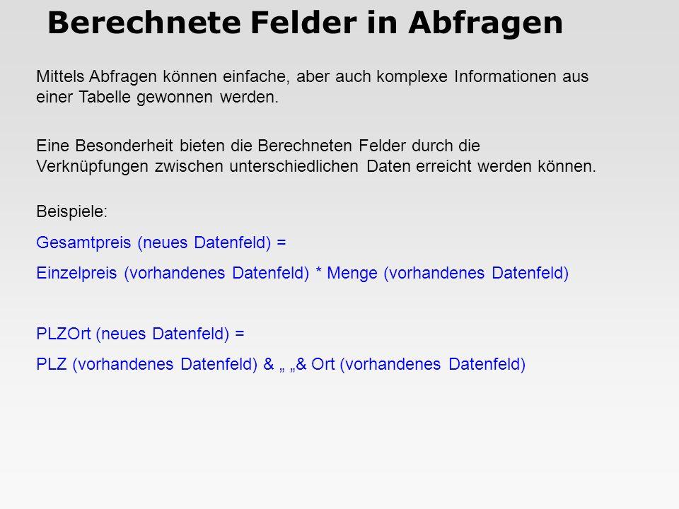 Berechnete Felder in Abfragen Mittels Abfragen können einfache, aber auch komplexe Informationen aus einer Tabelle gewonnen werden.