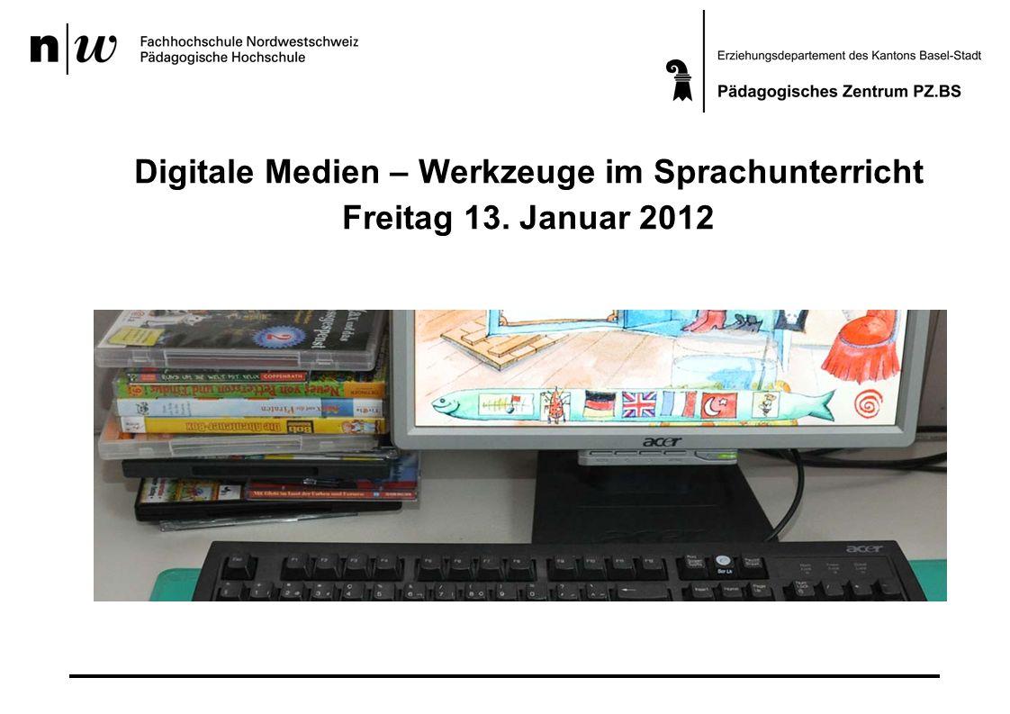 Digitale Medien – Werkzeuge im Sprachunterricht Freitag 13. Januar 2012