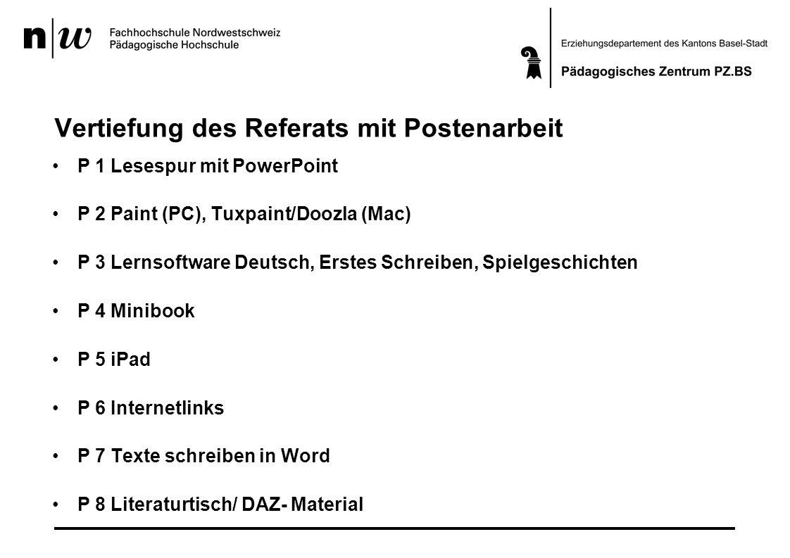Vertiefung des Referats mit Postenarbeit P 1 Lesespur mit PowerPoint P 2 Paint (PC), Tuxpaint/Doozla (Mac) P 3 Lernsoftware Deutsch, Erstes Schreiben,