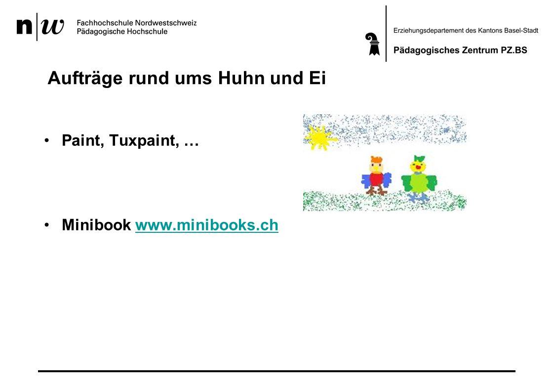Aufträge rund ums Huhn und Ei Paint, Tuxpaint, … Minibook www.minibooks.chwww.minibooks.ch