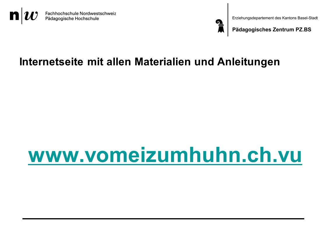 Internetseite mit allen Materialien und Anleitungen www.vomeizumhuhn.ch.vu