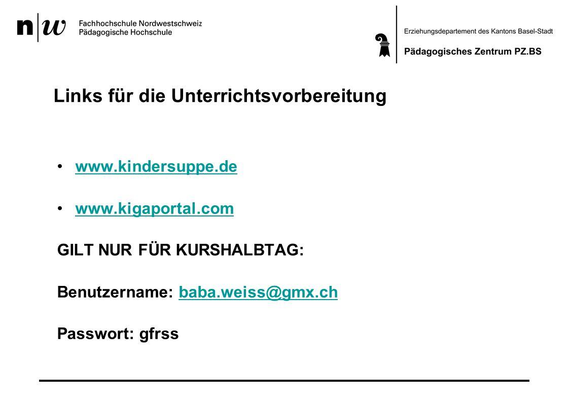 Links für die Unterrichtsvorbereitung www.kindersuppe.de www.kigaportal.com GILT NUR FÜR KURSHALBTAG: Benutzername: baba.weiss@gmx.chbaba.weiss@gmx.ch