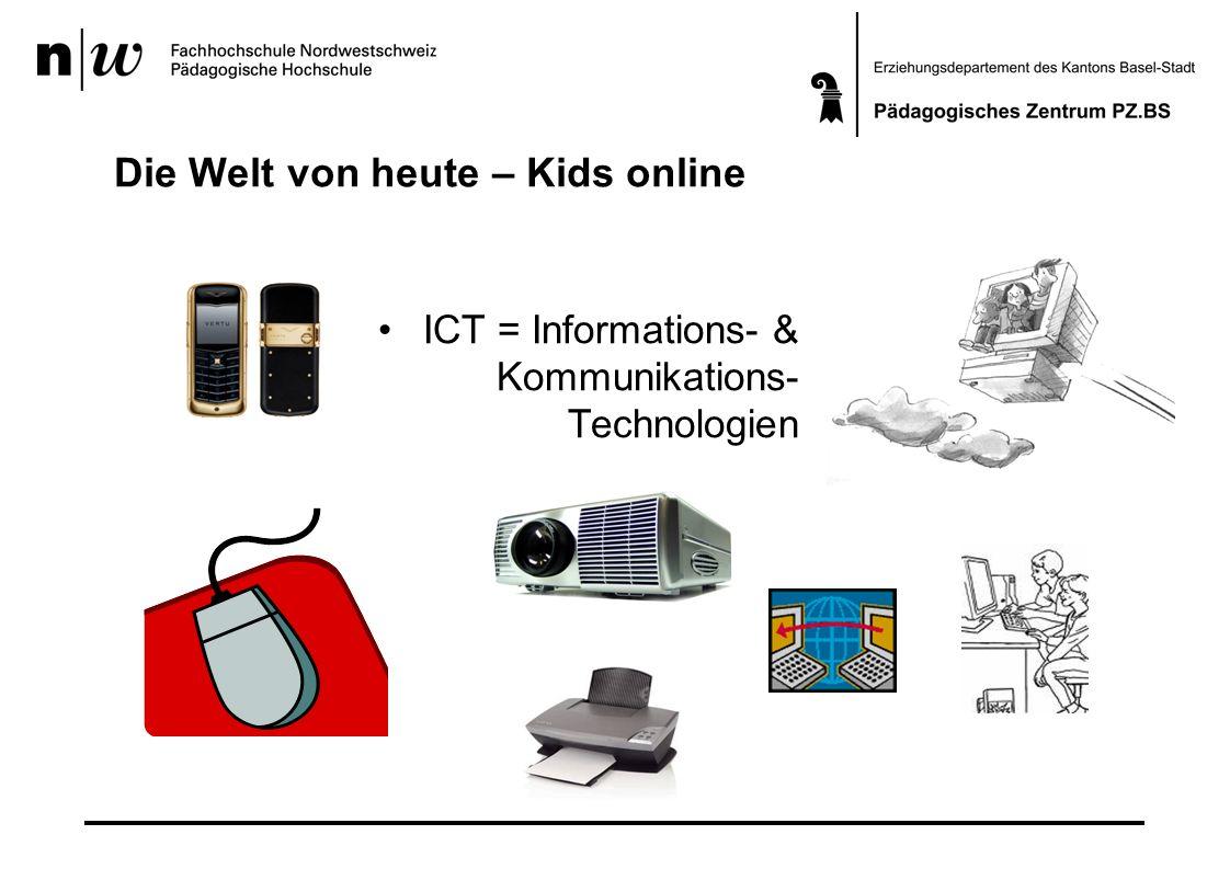 Die Welt von heute – Kids online ICT = Informations- & Kommunikations- Technologien