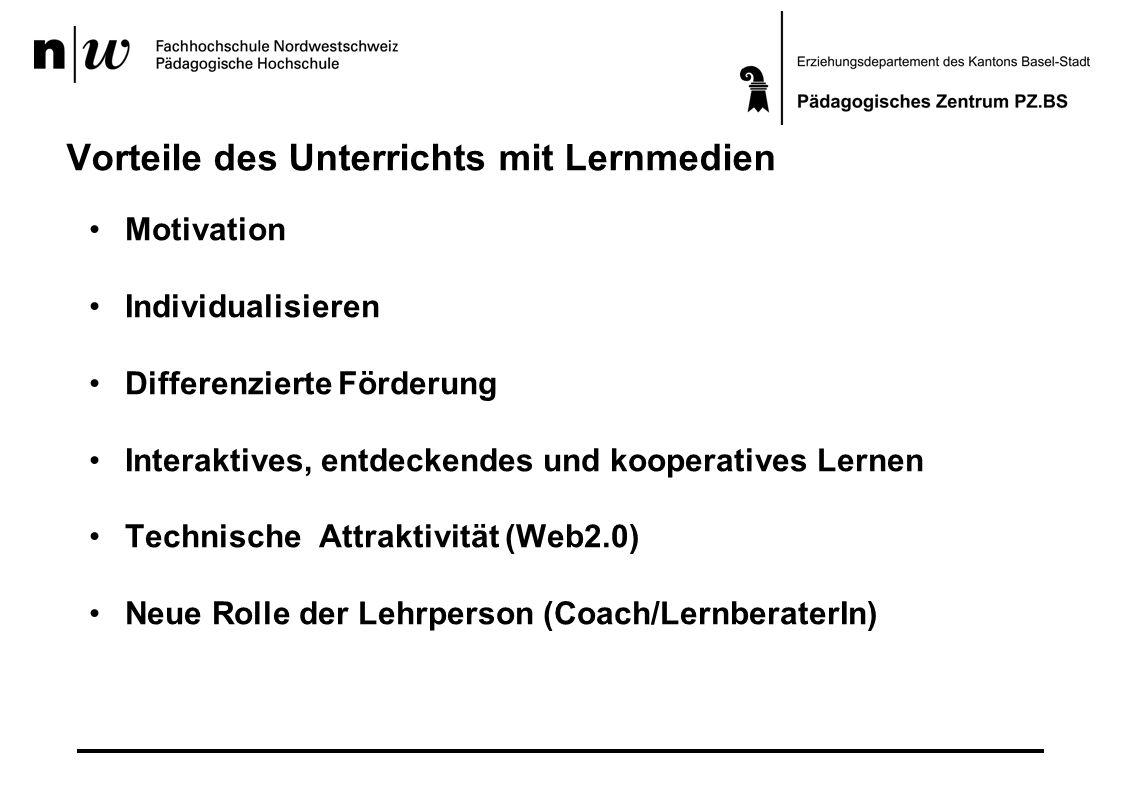 Vorteile des Unterrichts mit Lernmedien Motivation Individualisieren Differenzierte Förderung Interaktives, entdeckendes und kooperatives Lernen Technische Attraktivität (Web2.0) Neue Rolle der Lehrperson (Coach/LernberaterIn)
