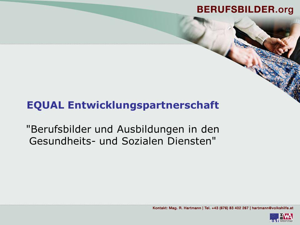 Equal – Modul Erweiterungsprozess der EU und die arbeitsmarktpolitischen Konsequenzen für den Gesundheits- und Sozialbereich Notwendigkeit der nationalen Positionsbestimmung.