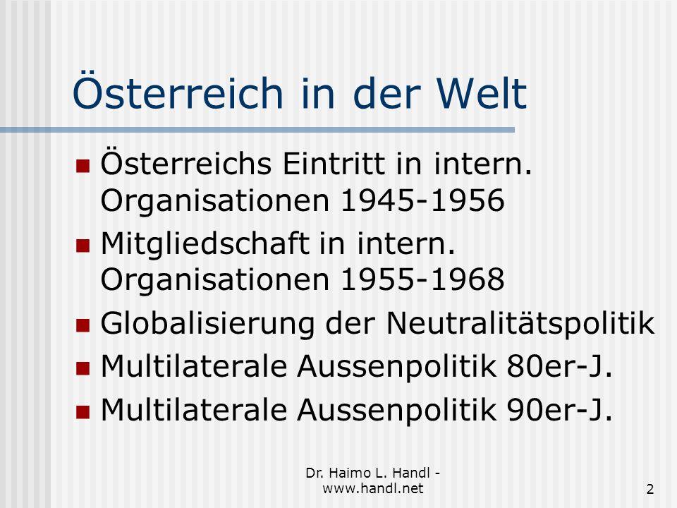 Dr. Haimo L. Handl - www.handl.net2 Österreich in der Welt Österreichs Eintritt in intern.
