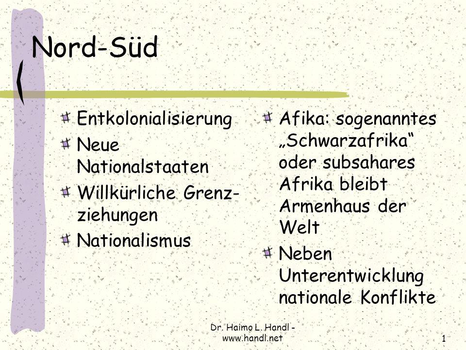 Dr. Haimo L. Handl - www.handl.net1 Nord-Süd Entkolonialisierung Neue Nationalstaaten Willkürliche Grenz- ziehungen Nationalismus Afika: sogenanntes S