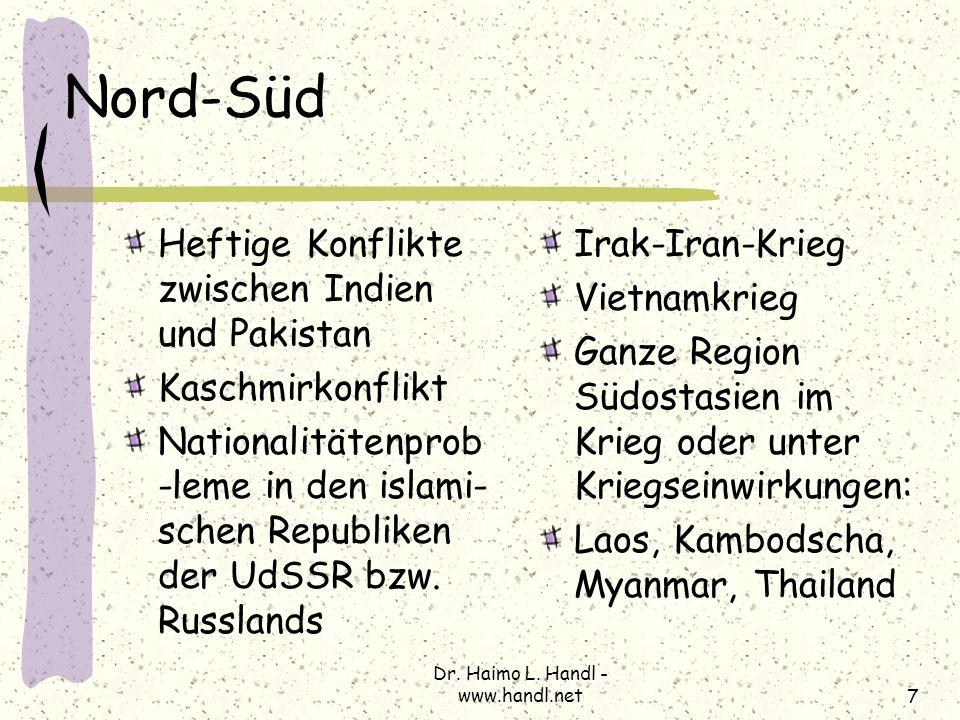 Dr. Haimo L. Handl - www.handl.net7 Nord-Süd Heftige Konflikte zwischen Indien und Pakistan Kaschmirkonflikt Nationalitätenprob -leme in den islami- s