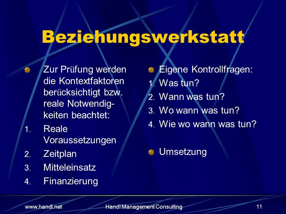 www.handl.netHandl Management Consulting11 Beziehungswerkstatt Zur Pr ü fung werden die Kontextfaktoren ber ü cksichtigt bzw. reale Notwendig- keiten