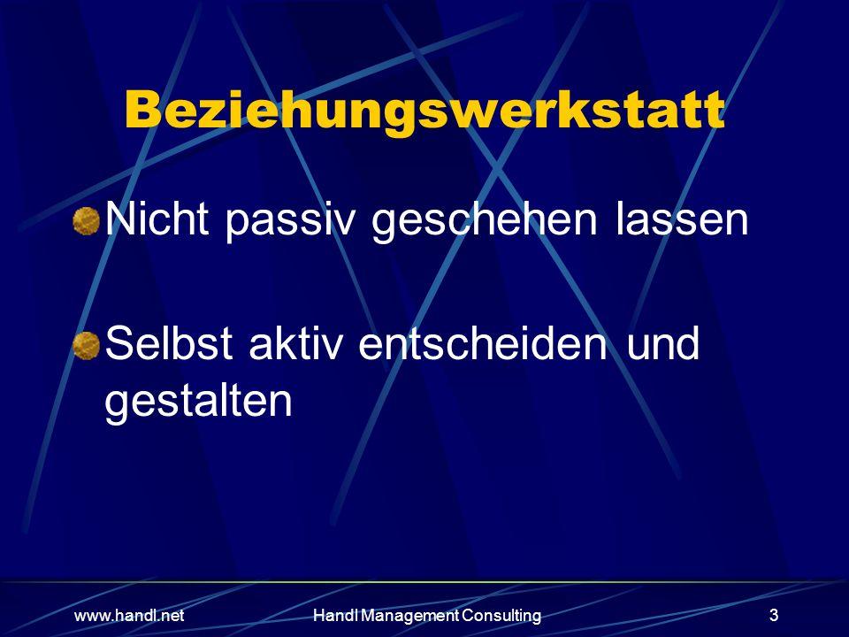 www.handl.netHandl Management Consulting3 Beziehungswerkstatt Nicht passiv geschehen lassen Selbst aktiv entscheiden und gestalten