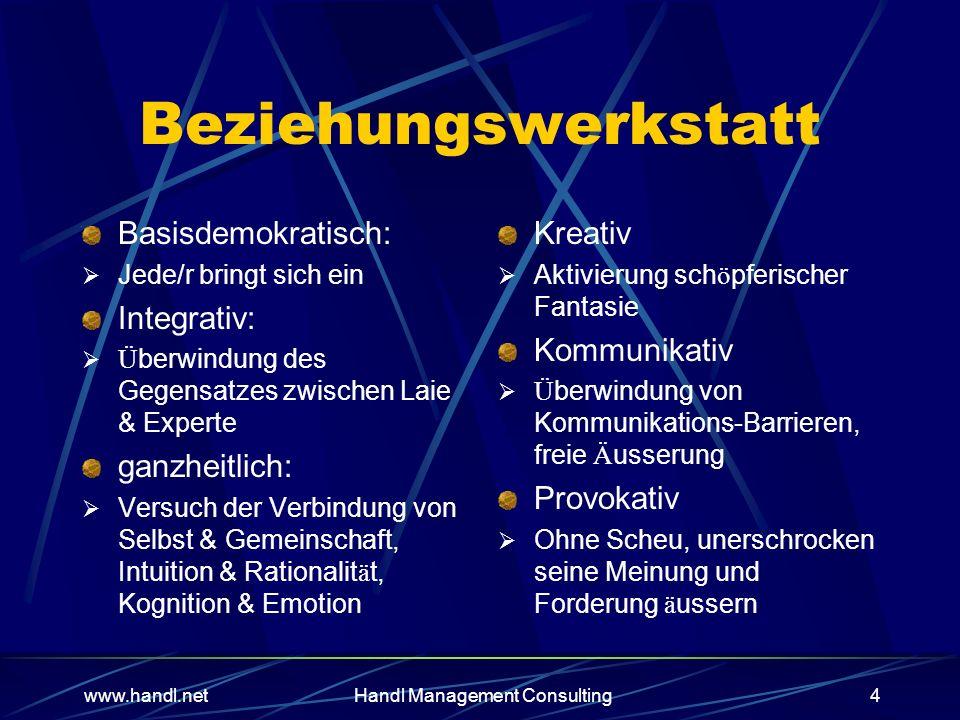 www.handl.netHandl Management Consulting4 Beziehungswerkstatt Basisdemokratisch: Jede/r bringt sich ein Integrativ: Ü berwindung des Gegensatzes zwisc