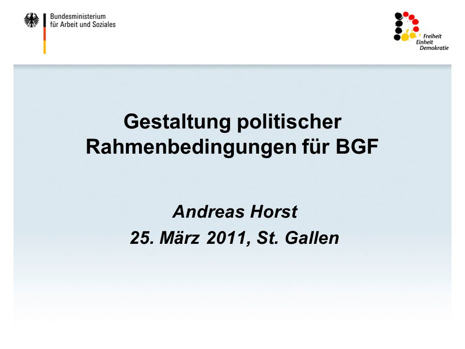 Gestaltung politischer Rahmenbedingungen für BGF Andreas Horst 25. März 2011, St. Gallen