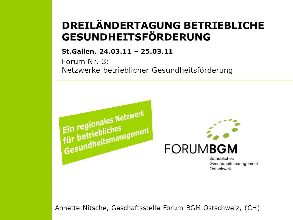 DREILÄNDERTAGUNG BETRIEBLICHE GESUNDHEITSFÖRDERUNG St.Gallen, 24.03.11 – 25.03.11 Forum Nr. 3: Netzwerke betrieblicher Gesundheitsförderung Annette Ni