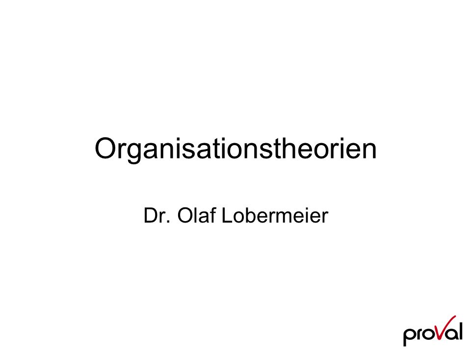 Organisationstheorien Dr. Olaf Lobermeier