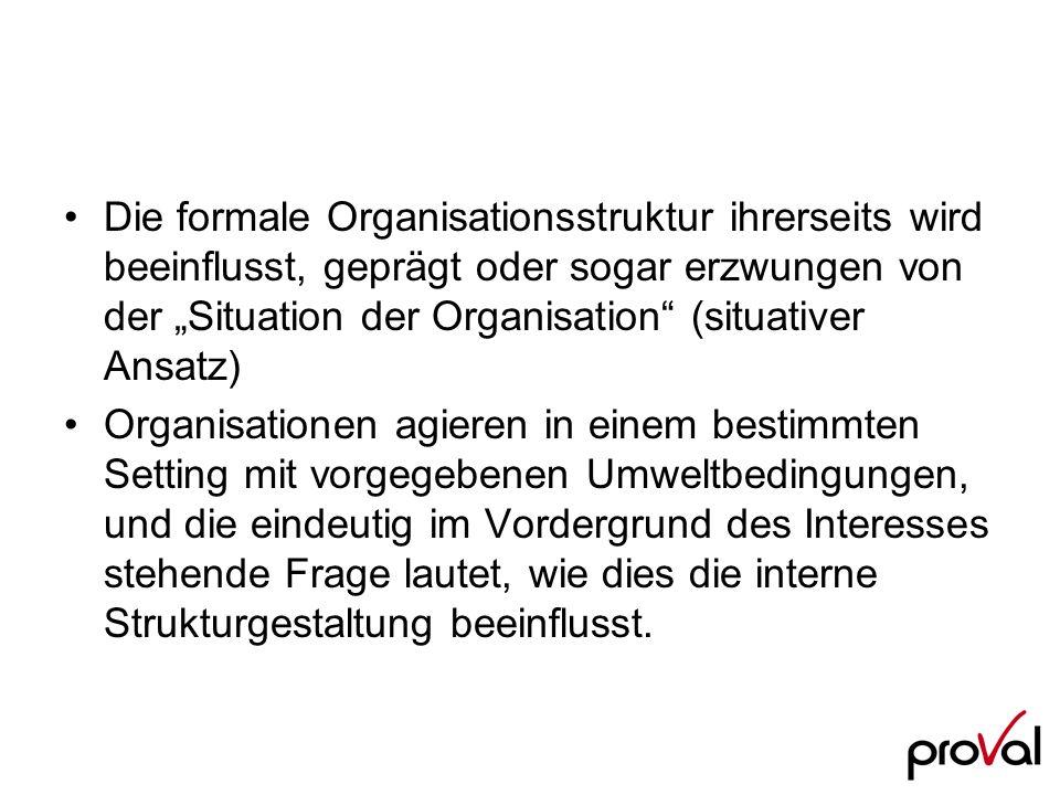 Die formale Organisationsstruktur ihrerseits wird beeinflusst, geprägt oder sogar erzwungen von der Situation der Organisation (situativer Ansatz) Org