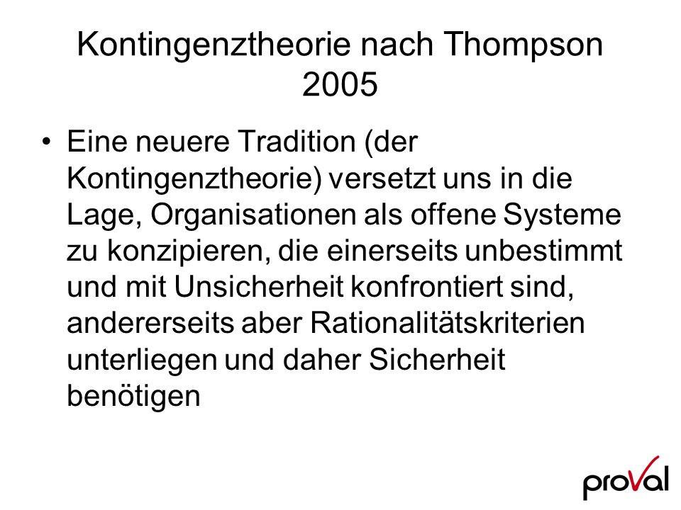 Kontingenztheorie nach Thompson 2005 Eine neuere Tradition (der Kontingenztheorie) versetzt uns in die Lage, Organisationen als offene Systeme zu konz