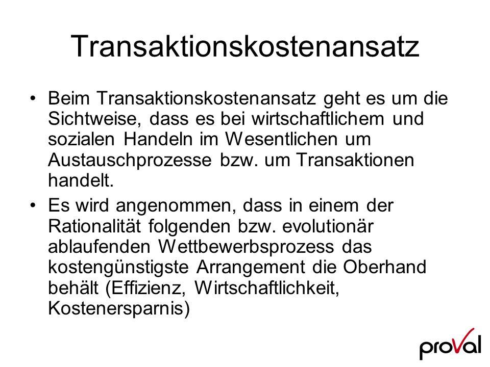 Transaktionskostenansatz Beim Transaktionskostenansatz geht es um die Sichtweise, dass es bei wirtschaftlichem und sozialen Handeln im Wesentlichen um