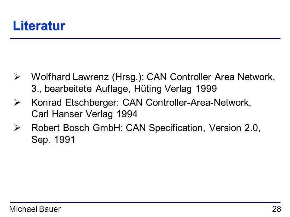 Michael Bauer28 Literatur Wolfhard Lawrenz (Hrsg.): CAN Controller Area Network, 3., bearbeitete Auflage, Hüting Verlag 1999 Konrad Etschberger: CAN C