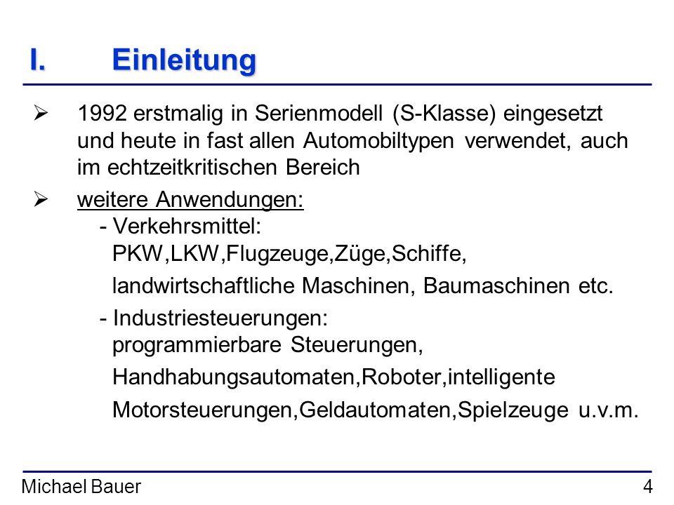 Michael Bauer15 III.Aufbau eines Datenframes SOF:Start of Frame Identifier:Kennzeichnung und Priorität der Nachricht RTR:Remote Transmission Request Bit Control:Datenlänge und Extended ja/nein Data:Daten CRC:x 15 + x 14 + x 10 + x 8 + x 7 + x 4 + x 3 +1 DEL:Begrenzungsbit ACK:Bestätigungsbit/Bestätigungsslot EOF:End of Frame IFS:Interframe Space Bits minimaler Abstand zum nächsten Frame SOFSOF RTRRTR IFSIFS EOFEOF DELDEL ACKACK DELDEL CRCCRC IDENTIFIERCONTROL DATA (Byte) 1115111731160-8
