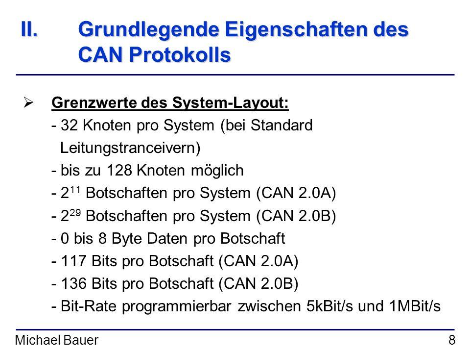 Michael Bauer8 II.Grundlegende Eigenschaften des CAN Protokolls Grenzwerte des System-Layout: - 32 Knoten pro System (bei Standard Leitungstranceivern