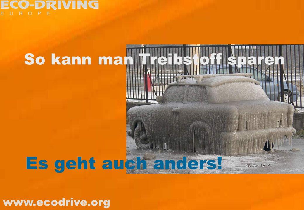 www.ecodrive.org So kann man Treibstoff sparen Es geht auch anders!