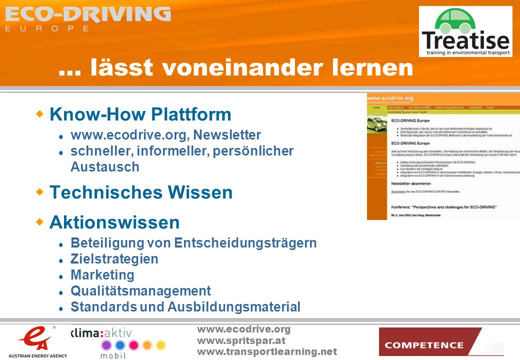 www.ecodrive.org www.spritspar.at www.transportlearning.net... lässt voneinander lernen Know-How Plattform www.ecodrive.org, Newsletter schneller, inf