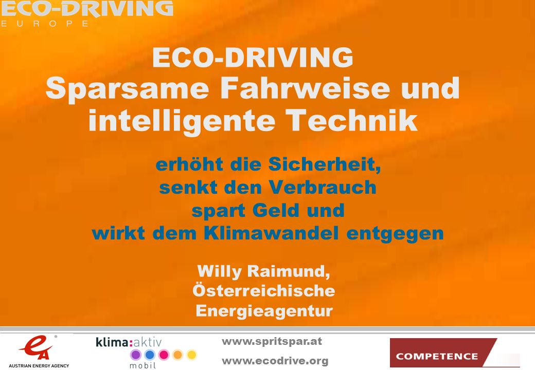www.ecodrive.org ECO-DRIVING Sparsame Fahrweise und intelligente Technik erhöht die Sicherheit, senkt den Verbrauch spart Geld und wirkt dem Klimawand