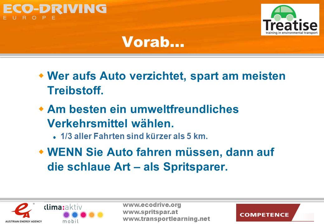 www.ecodrive.org www.spritspar.at www.transportlearning.net Vorab… Wer aufs Auto verzichtet, spart am meisten Treibstoff. Am besten ein umweltfreundli