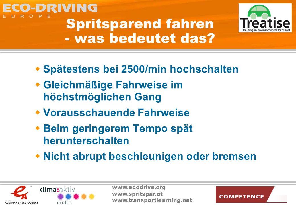 www.ecodrive.org www.spritspar.at www.transportlearning.net Spritsparend fahren - was bedeutet das? Spätestens bei 2500/min hochschalten Gleichmäßige