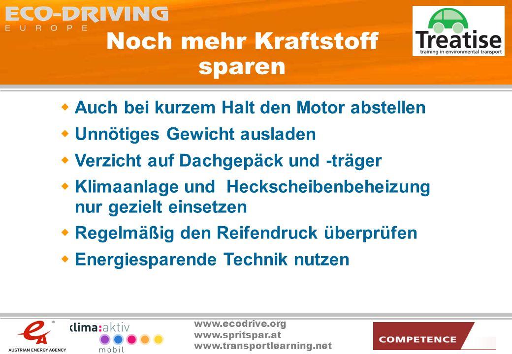 www.ecodrive.org www.spritspar.at www.transportlearning.net Noch mehr Kraftstoff sparen Auch bei kurzem Halt den Motor abstellen Unnötiges Gewicht aus