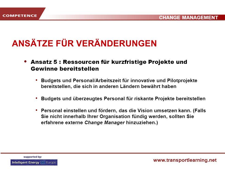 CHANGE MANAGEMENT www.transportlearning.net ANSÄTZE FÜR VERÄNDERUNGEN Ansatz 4 : Mitarbeiter und Betroffene befähigen, die Vision umzusetzen Systeme u