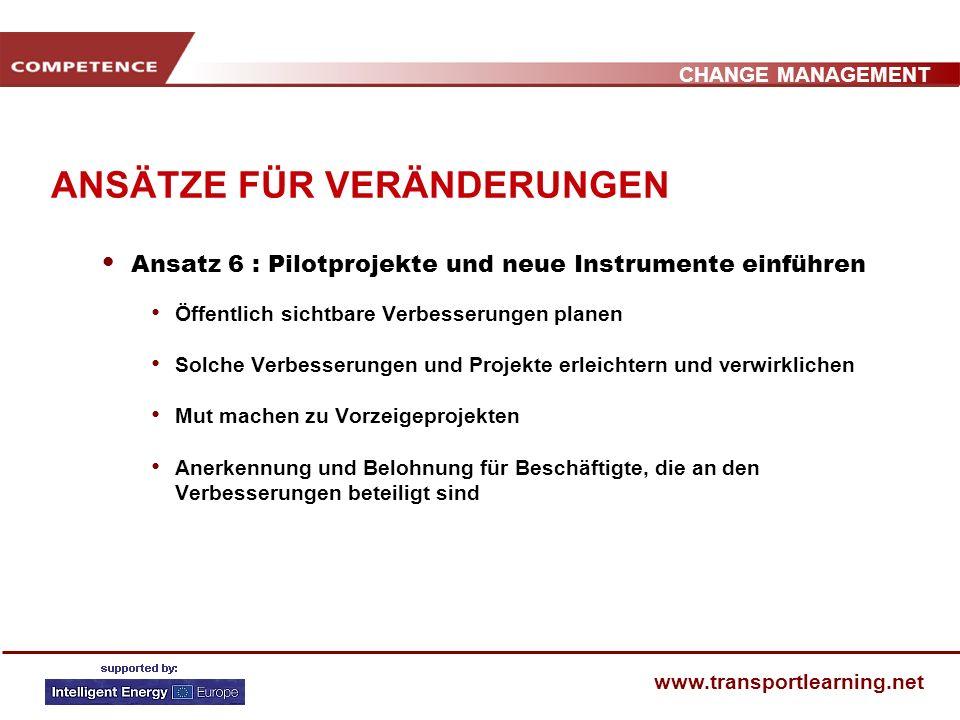 CHANGE MANAGEMENT www.transportlearning.net ANSÄTZE FÜR VERÄNDERUNGEN Ansatz 5 : Ressourcen für kurzfristige Projekte und Gewinne bereitstellen Budget