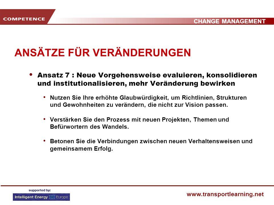 CHANGE MANAGEMENT www.transportlearning.net ANSÄTZE FÜR VERÄNDERUNGEN Ansatz 6 : Pilotprojekte und neue Instrumente einführen Öffentlich sichtbare Ver