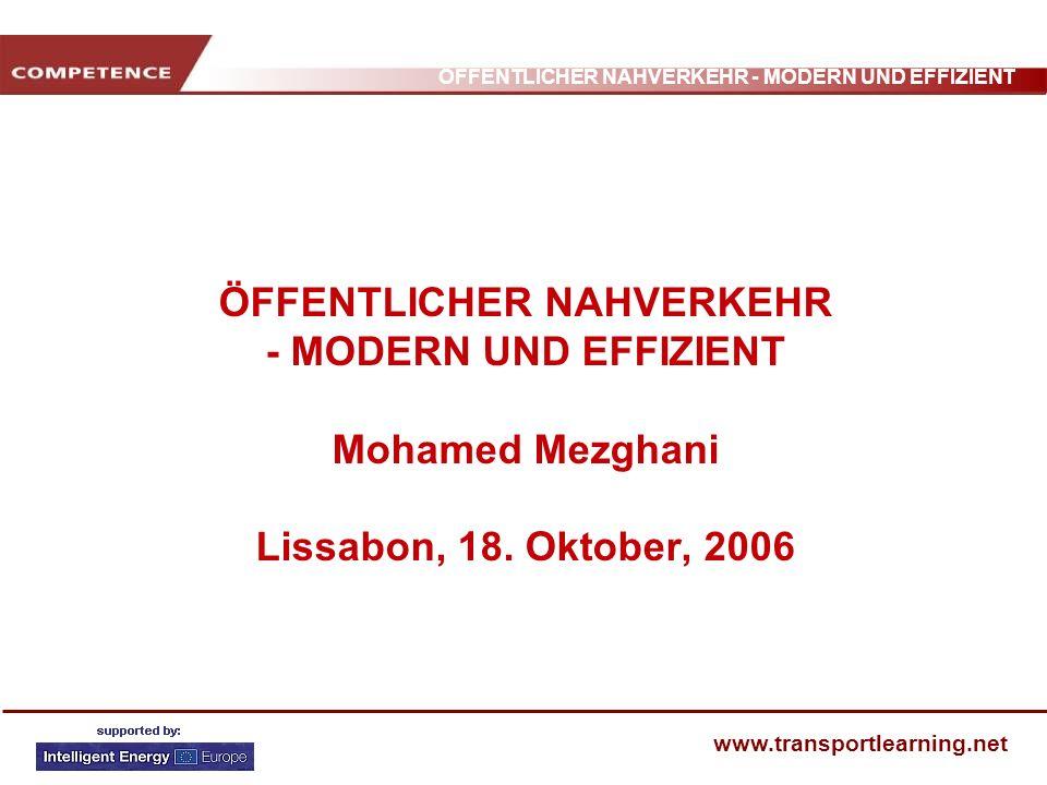 ÖFFENTLICHER NAHVERKEHR - MODERN UND EFFIZIENT www.transportlearning.net ÖFFENTLICHER NAHVERKEHR - MODERN UND EFFIZIENT Mohamed Mezghani Lissabon, 18.