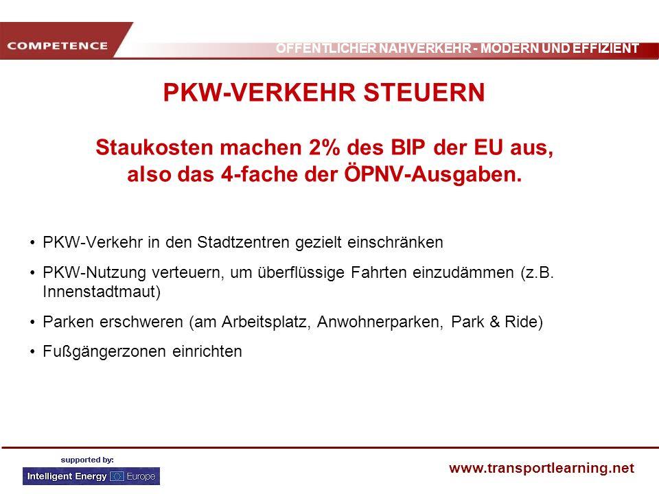ÖFFENTLICHER NAHVERKEHR - MODERN UND EFFIZIENT www.transportlearning.net PKW-VERKEHR STEUERN Staukosten machen 2% des BIP der EU aus, also das 4-fache
