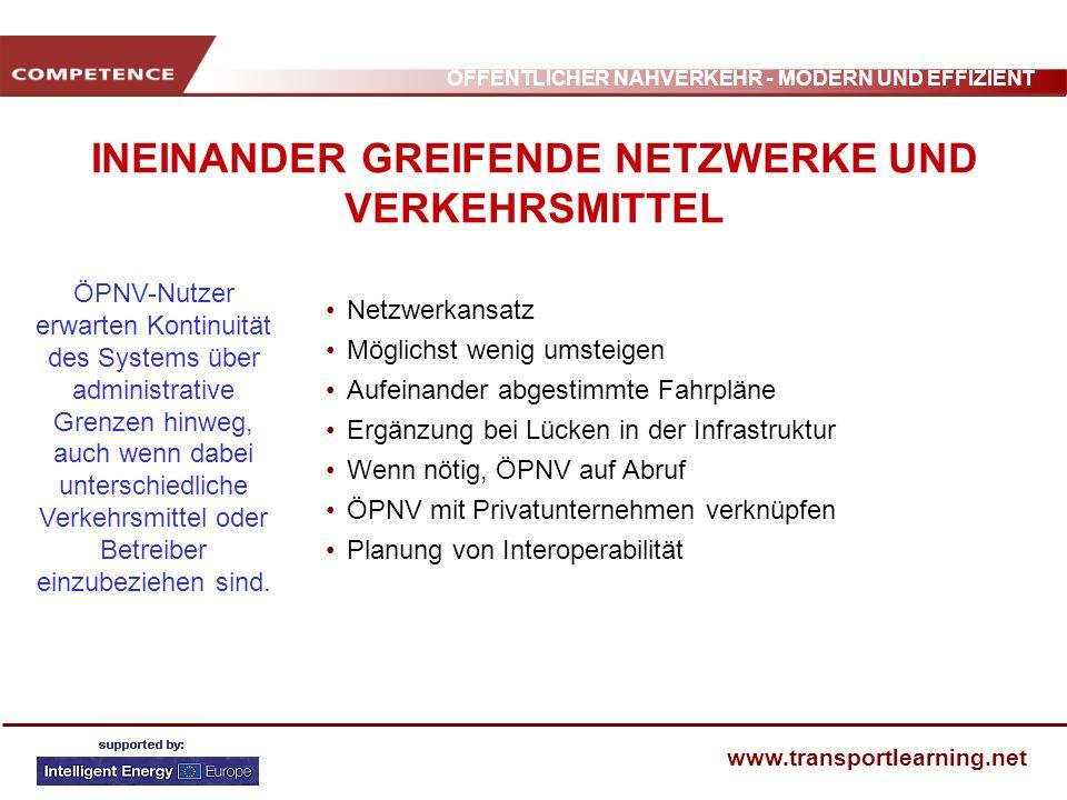 ÖFFENTLICHER NAHVERKEHR - MODERN UND EFFIZIENT www.transportlearning.net INEINANDER GREIFENDE NETZWERKE UND VERKEHRSMITTEL Netzwerkansatz Möglichst we