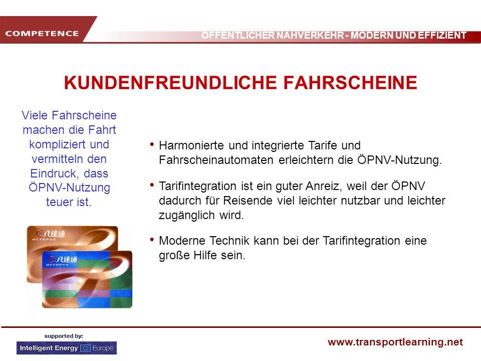 ÖFFENTLICHER NAHVERKEHR - MODERN UND EFFIZIENT www.transportlearning.net KUNDENFREUNDLICHE FAHRSCHEINE Harmonierte und integrierte Tarife und Fahrsche